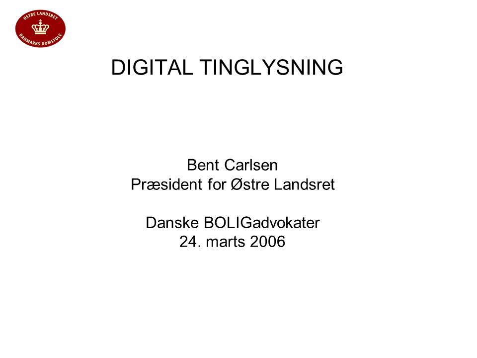 DIGITAL TINGLYSNING Bent Carlsen Præsident for Østre Landsret Danske BOLIGadvokater 24. marts 2006