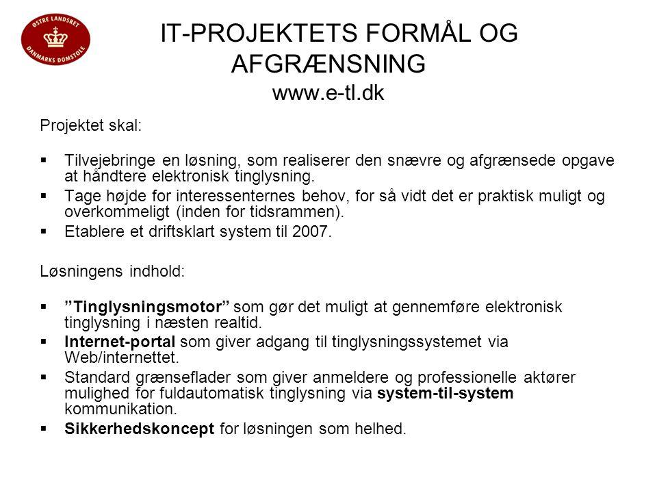 IT-PROJEKTETS FORMÅL OG AFGRÆNSNING www.e-tl.dk Projektet skal:  Tilvejebringe en løsning, som realiserer den snævre og afgrænsede opgave at håndtere elektronisk tinglysning.
