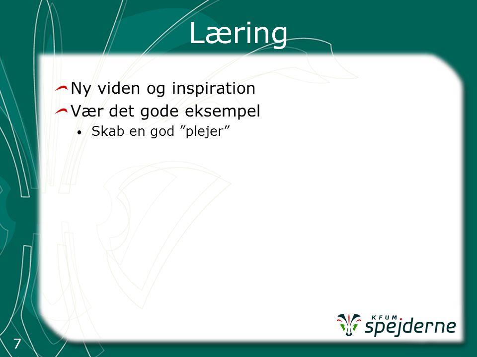 7 Læring Ny viden og inspiration Vær det gode eksempel Skab en god plejer
