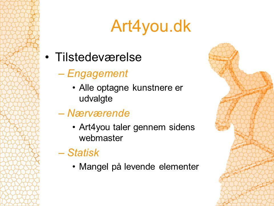 Art4you.dk Tilstedeværelse –Engagement Alle optagne kunstnere er udvalgte –Nærværende Art4you taler gennem sidens webmaster –Statisk Mangel på levende elementer