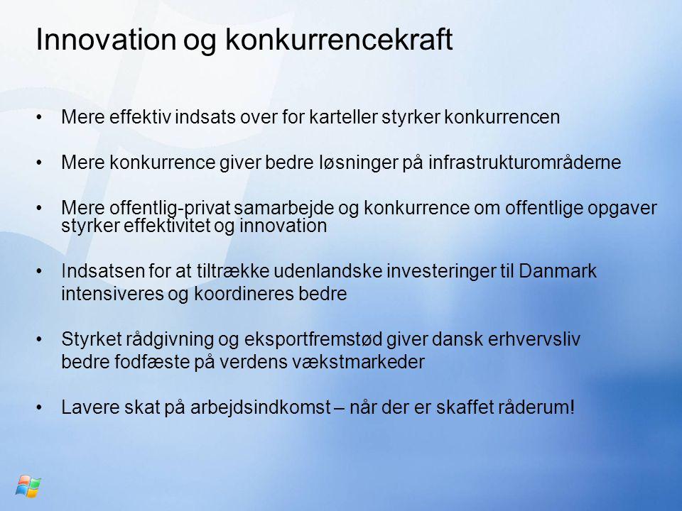 Innovation og konkurrencekraft Mere effektiv indsats over for karteller styrker konkurrencen Mere konkurrence giver bedre løsninger på infrastrukturområderne Mere offentlig-privat samarbejde og konkurrence om offentlige opgaver styrker effektivitet og innovation Indsatsen for at tiltrække udenlandske investeringer til Danmark intensiveres og koordineres bedre Styrket rådgivning og eksportfremstød giver dansk erhvervsliv bedre fodfæste på verdens vækstmarkeder Lavere skat på arbejdsindkomst – når der er skaffet råderum!