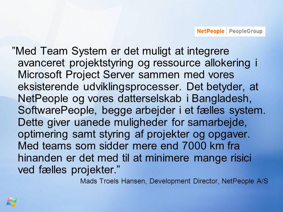 Med Team System er det muligt at integrere avanceret projektstyring og ressource allokering i Microsoft Project Server sammen med vores eksisterende udviklingsprocesser.