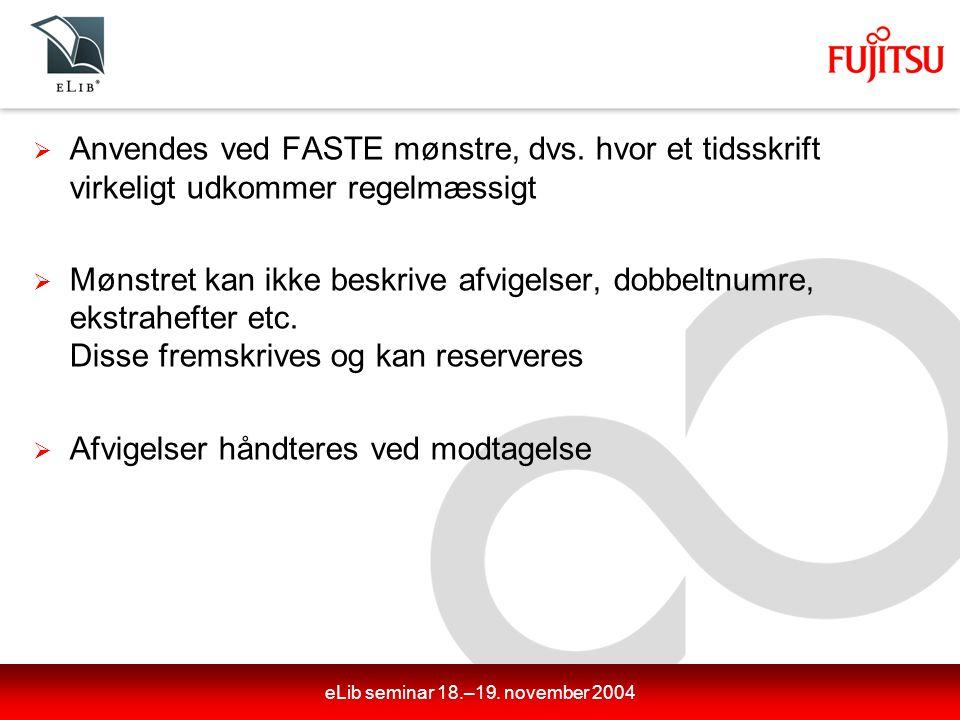 eLib seminar 18.–19. november 2004  Anvendes ved FASTE mønstre, dvs.