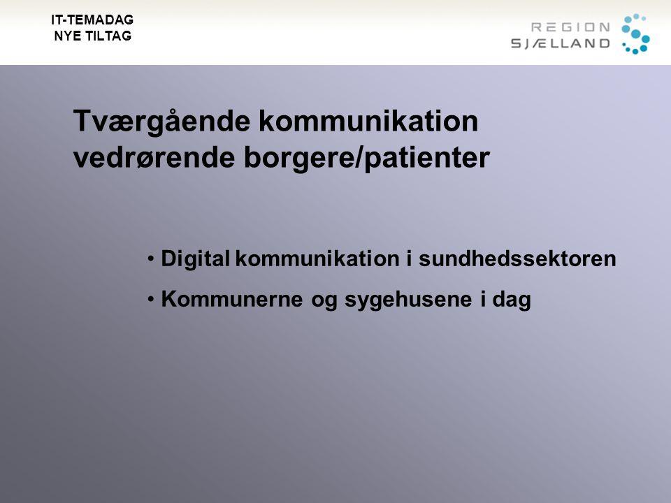 Tværgående kommunikation vedrørende borgere/patienter Digital kommunikation i sundhedssektoren Kommunerne og sygehusene i dag IT-TEMADAG NYE TILTAG