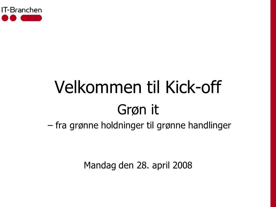 Velkommen til Kick-off Grøn it – fra grønne holdninger til grønne handlinger Mandag den 28.