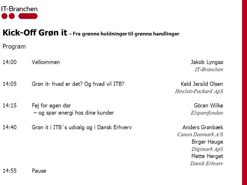 Kick-Off Grøn it - Fra grønne holdninger til grønne handlinger Program 14:00VelkommenJakob Lyngsø IT-Branchen 14:05Grøn it- hvad er det.