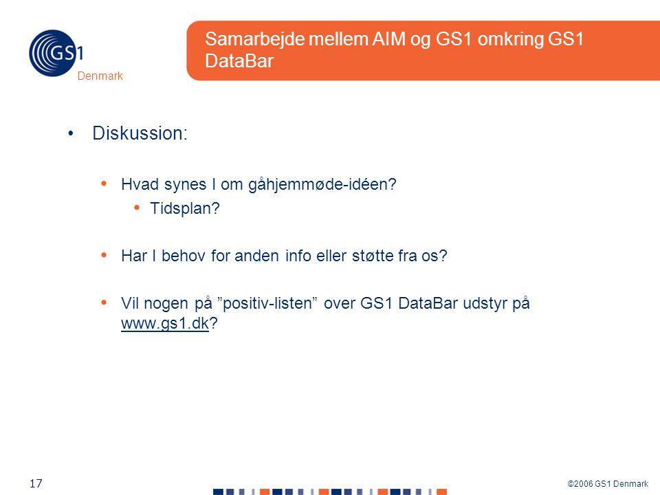 ©2006 GS1 Denmark 17 Denmark Samarbejde mellem AIM og GS1 omkring GS1 DataBar Diskussion: Hvad synes I om gåhjemmøde-idéen.