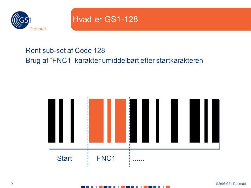 ©2006 GS1 Denmark 3 Denmark Hvad er GS1-128 Rent sub-set af Code 128 Brug af FNC1 karakter umiddelbart efter startkarakteren Start FNC1......