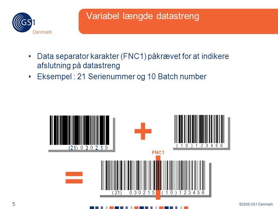 ©2006 GS1 Denmark 5 Denmark + = ( 21)030215(10)123456 FNC1 Variabel længde datastreng Data separator karakter (FNC1) påkrævet for at indikere afslutning på datastreng Eksempel : 21 Serienummer og 10 Batch number