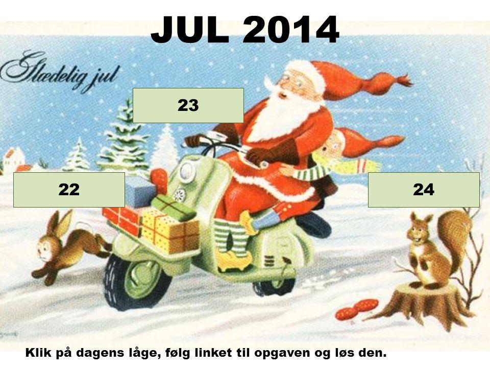 Opgave 24 Opgave 23 22 JUL 2014 Klik på dagens låge, følg linket til opgaven og løs den.