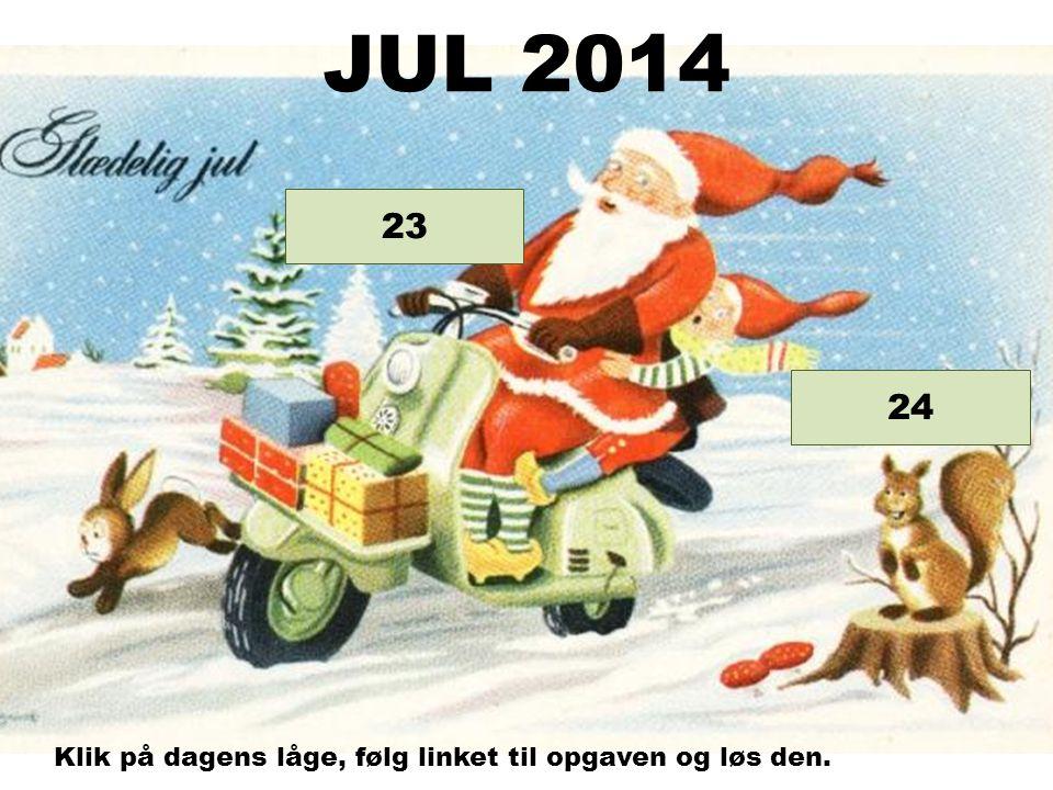 Opgave 24 23 JUL 2014 Klik på dagens låge, følg linket til opgaven og løs den.