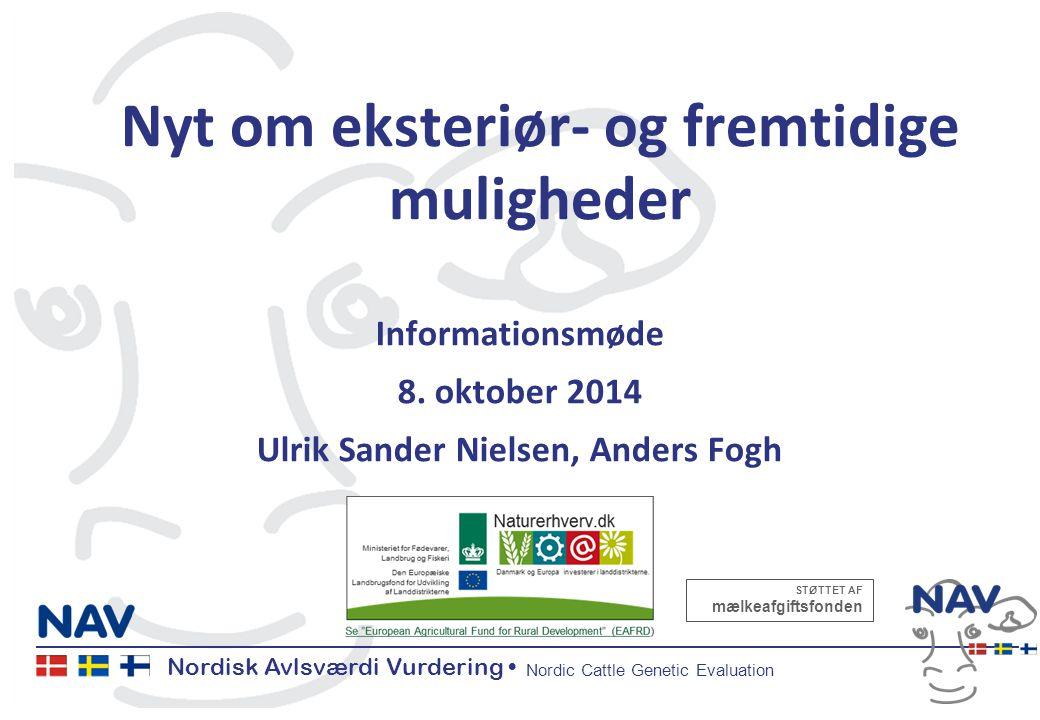 Nordisk Avlsværdi Vurdering Nordic Cattle Genetic Evaluation Nyt om eksteriør- og fremtidige muligheder Informationsmøde 8.