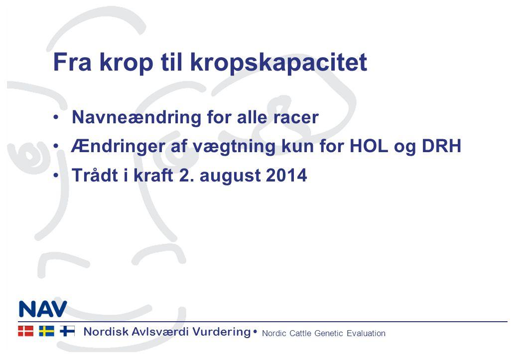 Nordisk Avlsværdi Vurdering Nordic Cattle Genetic Evaluation Fra krop til kropskapacitet Navneændring for alle racer Ændringer af vægtning kun for HOL og DRH Trådt i kraft 2.