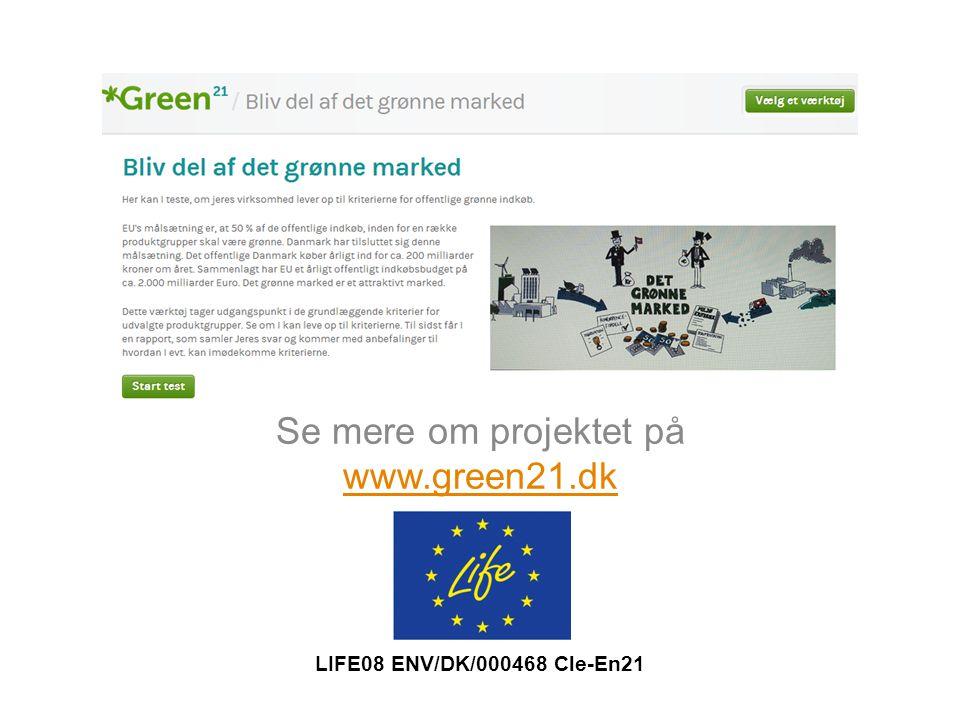 Se mere om projektet på www.green21.dk www.green21.dk LIFE08 ENV/DK/000468 Cle-En21