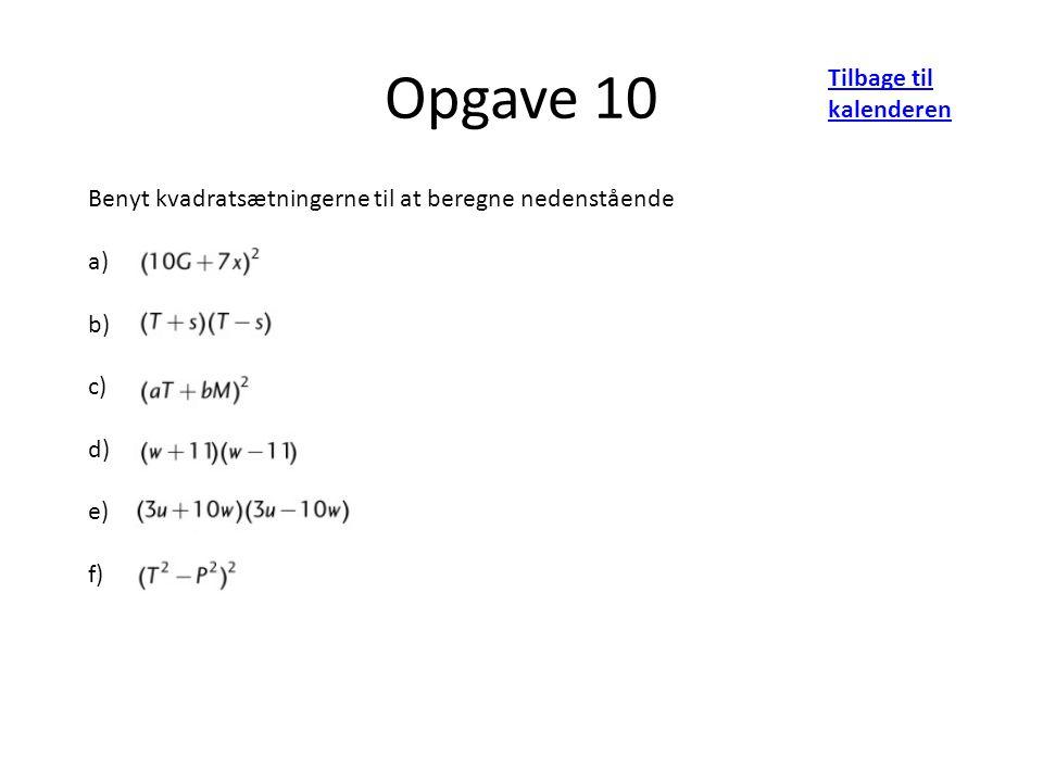 Opgave 10 Tilbage til kalenderen Benyt kvadratsætningerne til at beregne nedenstående a) b) c) d) e) f)