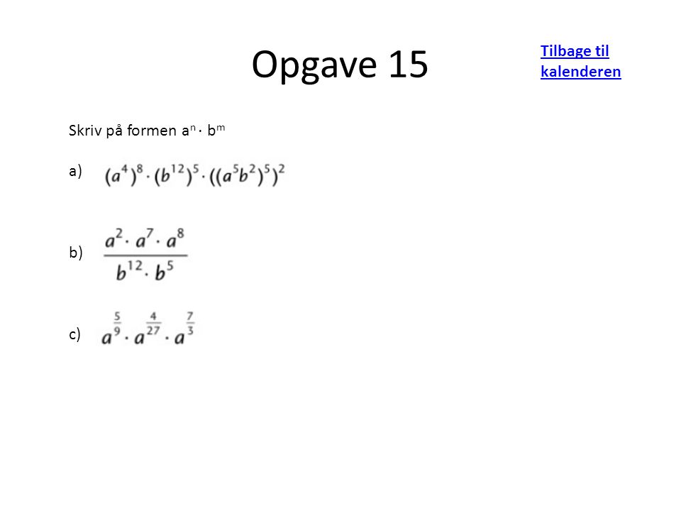 Opgave 15 Tilbage til kalenderen Skriv på formen a n ⋅ b m a) b) c)