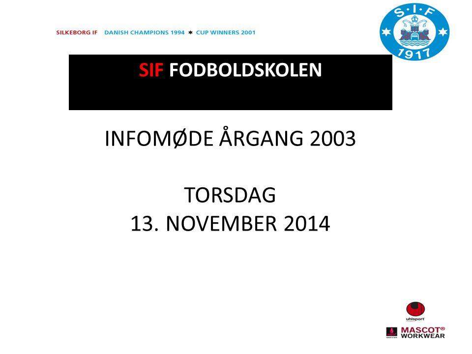SIF FODBOLDSKOLEN INFOMØDE ÅRGANG 2003 TORSDAG 13. NOVEMBER 2014