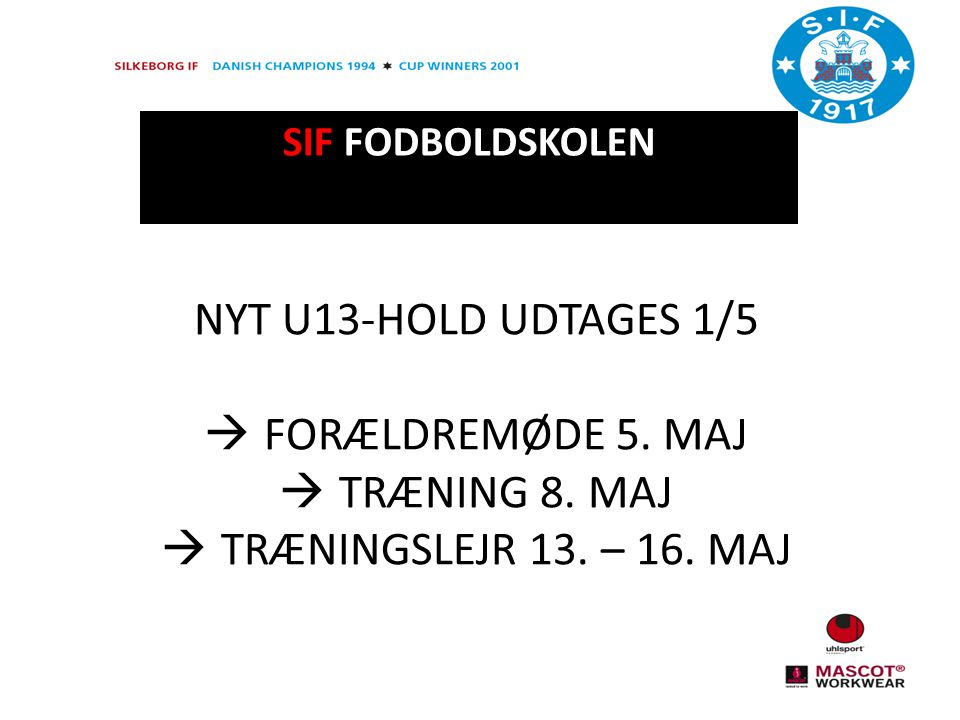 SIF FODBOLDSKOLEN NYT U13-HOLD UDTAGES 1/5  FORÆLDREMØDE 5.