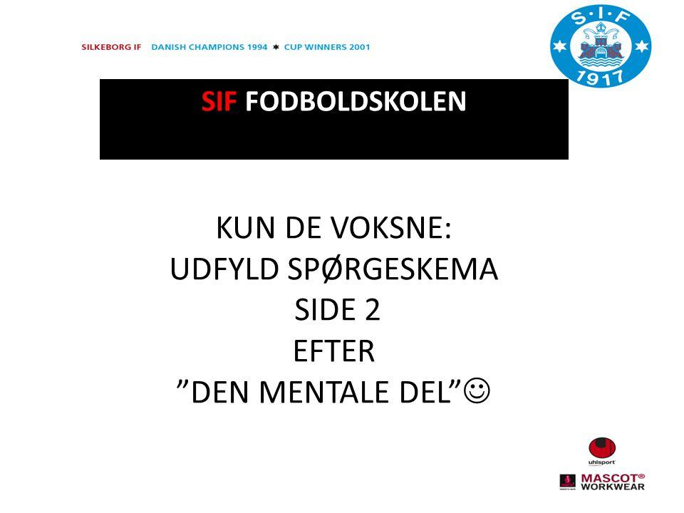 SIF FODBOLDSKOLEN KUN DE VOKSNE: UDFYLD SPØRGESKEMA SIDE 2 EFTER DEN MENTALE DEL
