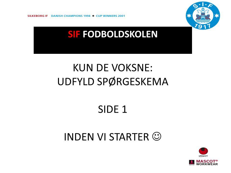 SIF FODBOLDSKOLEN KUN DE VOKSNE: UDFYLD SPØRGESKEMA SIDE 1 INDEN VI STARTER