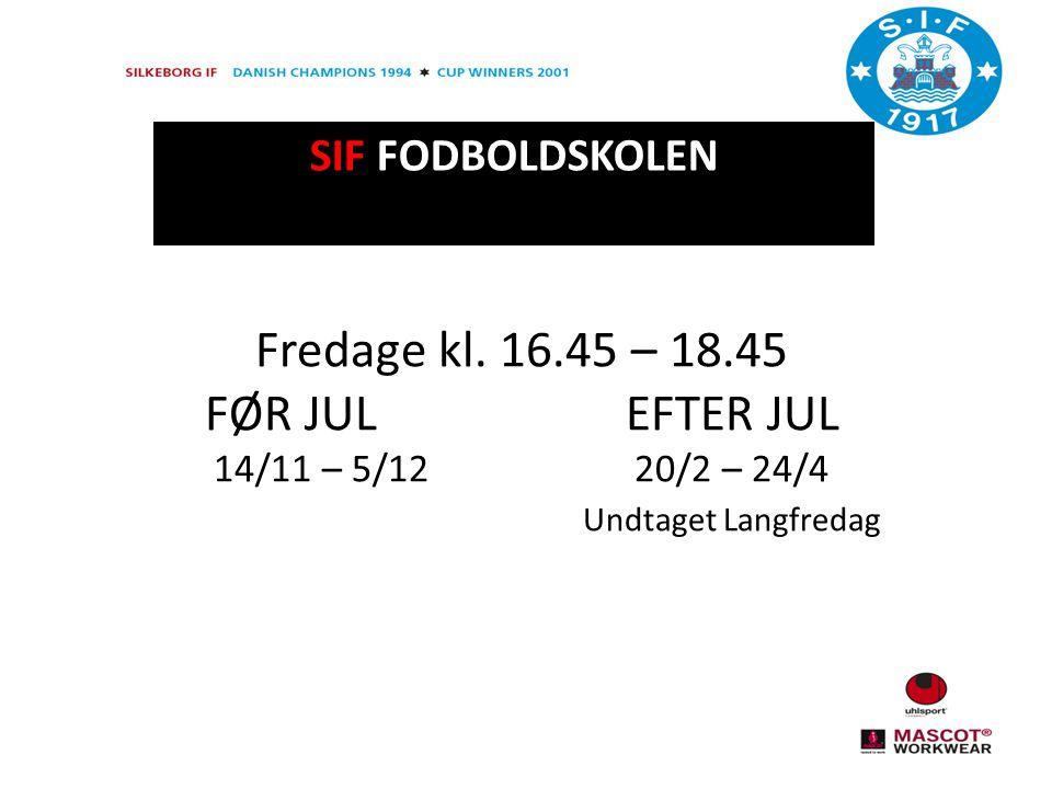 Fredage kl. 16.45 – 18.45 FØR JULEFTER JUL 14/11 – 5/1220/2 – 24/4 Undtaget Langfredag