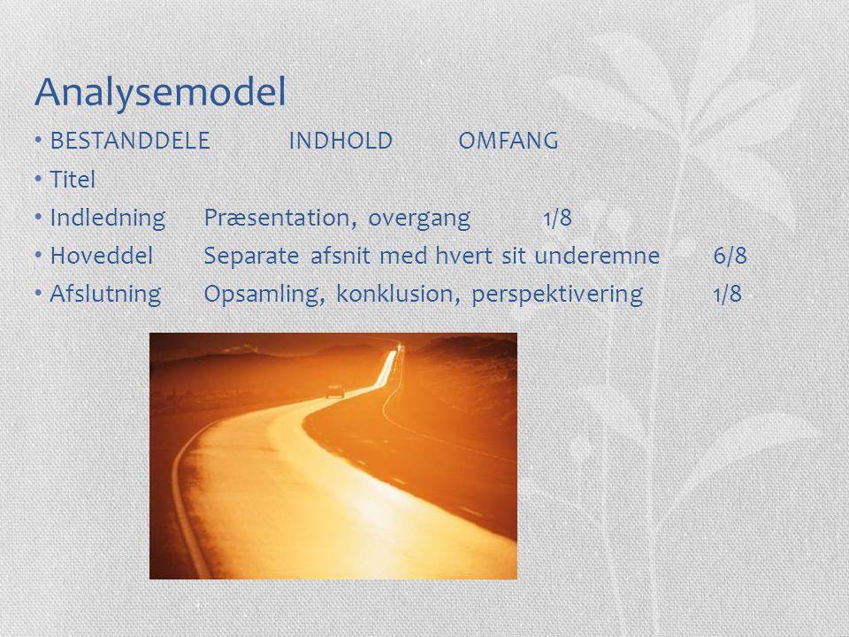 Analysemodel BESTANDDELEINDHOLDOMFANG Titel IndledningPræsentation, overgang1/8 HoveddelSeparate afsnit med hvert sit underemne6/8 AfslutningOpsamling, konklusion, perspektivering1/8