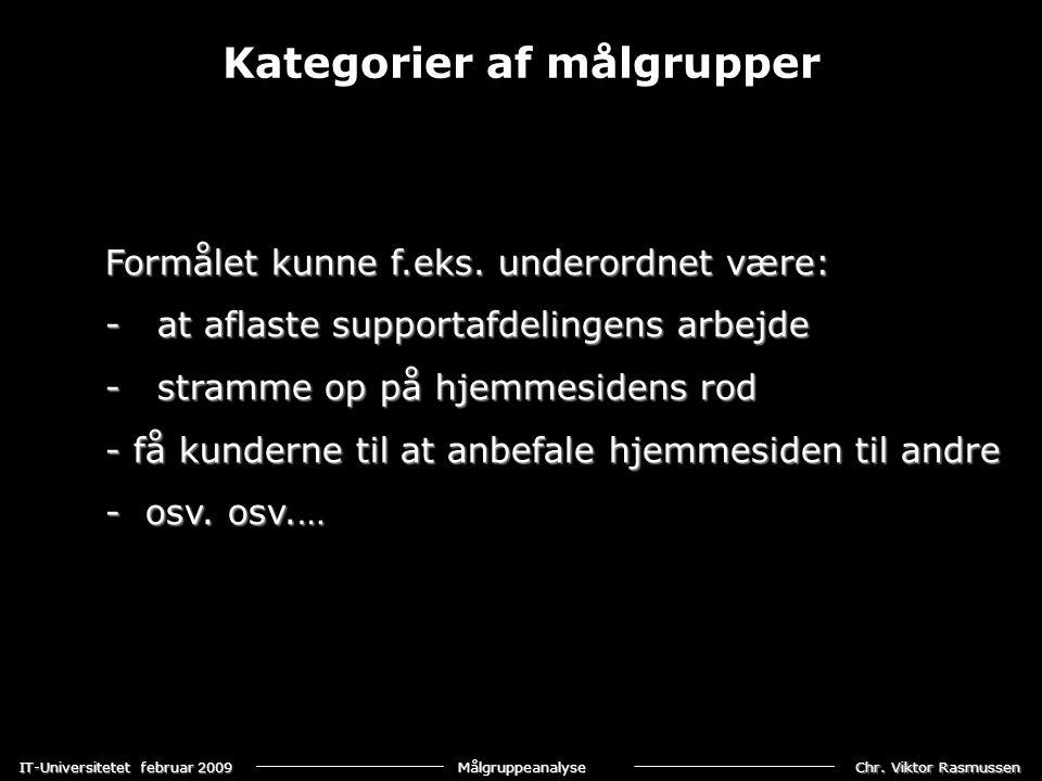 Chr. Viktor Rasmussen IT-Universitetet februar 2009 Målgruppeanalyse Formålet kunne f.eks.