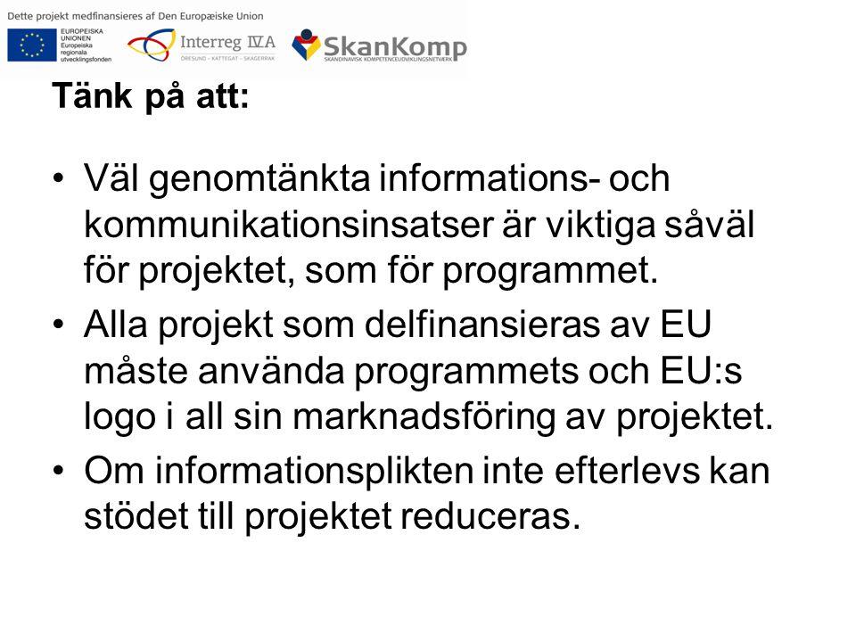 Tänk på att: Väl genomtänkta informations- och kommunikationsinsatser är viktiga såväl för projektet, som för programmet.