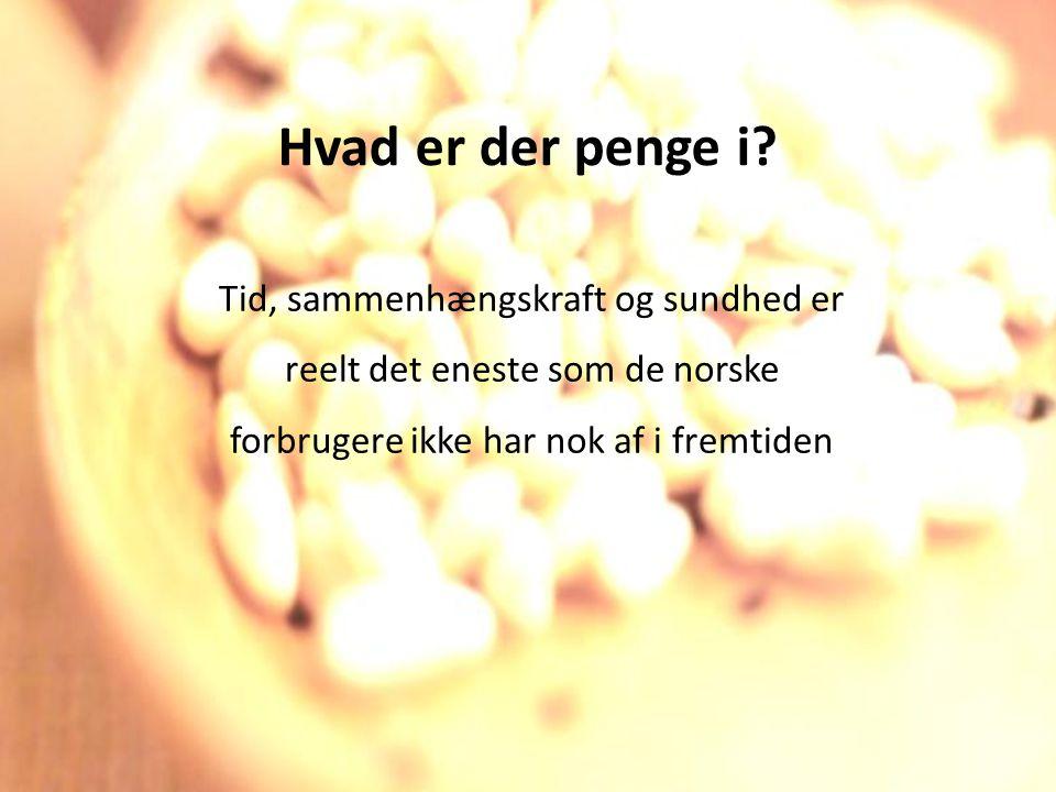 Tid, sammenhængskraft og sundhed er reelt det eneste som de norske forbrugere ikke har nok af i fremtiden Hvad er der penge i