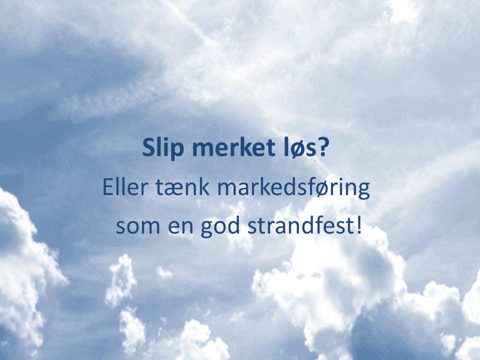 Slip merket løs Eller tænk markedsføring som en god strandfest!