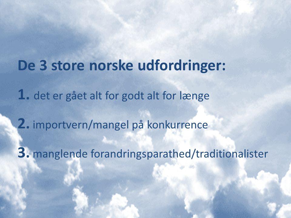 De 3 store norske udfordringer: 1. det er gået alt for godt alt for længe 2.