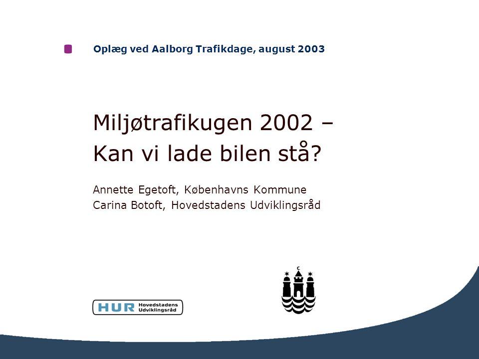 Oplæg ved Aalborg Trafikdage, august 2003 Miljøtrafikugen 2002 – Kan vi lade bilen stå.