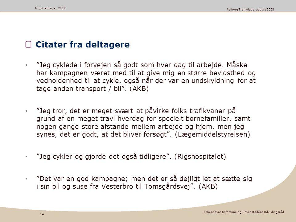Københavns Kommune og Hovedstadens Udviklingsråd 14 Miljøtrafikugen 2002 Aalborg Trafikdage, august 2003 Citater fra deltagere Jeg cyklede i forvejen så godt som hver dag til arbejde.