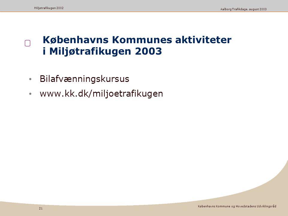Københavns Kommune og Hovedstadens Udviklingsråd 21 Miljøtrafikugen 2002 Aalborg Trafikdage, august 2003 Københavns Kommunes aktiviteter i Miljøtrafikugen 2003 Bilafvænningskursus www.kk.dk/miljoetrafikugen