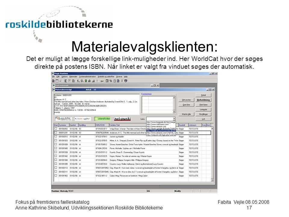 Fokus på fremtidens fælleskatalog Fabita Vejle 08.05.2008 Anne Kathrine Skibelund, Udviklingssektionen Roskilde Bibliotekerne17 17 Materialevalgsklienten: Det er muligt at lægge forskellige link-muligheder ind.