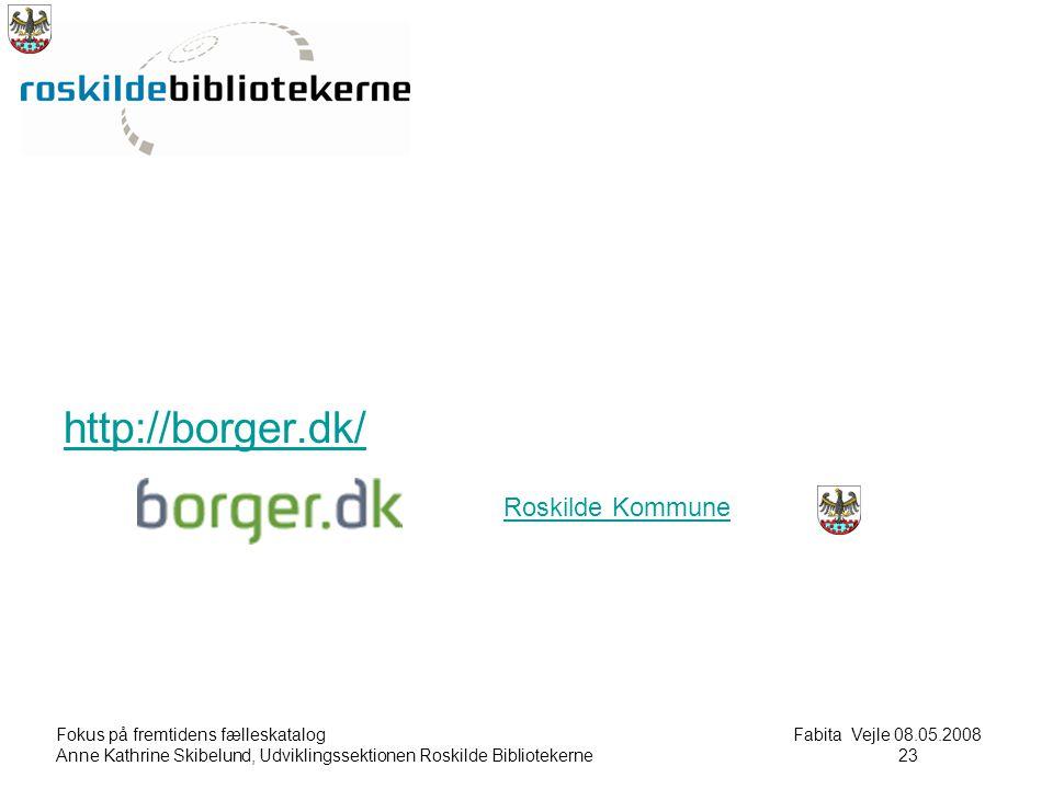 Fokus på fremtidens fælleskatalog Fabita Vejle 08.05.2008 Anne Kathrine Skibelund, Udviklingssektionen Roskilde Bibliotekerne23 23 http://borger.dk/ Roskilde Kommune