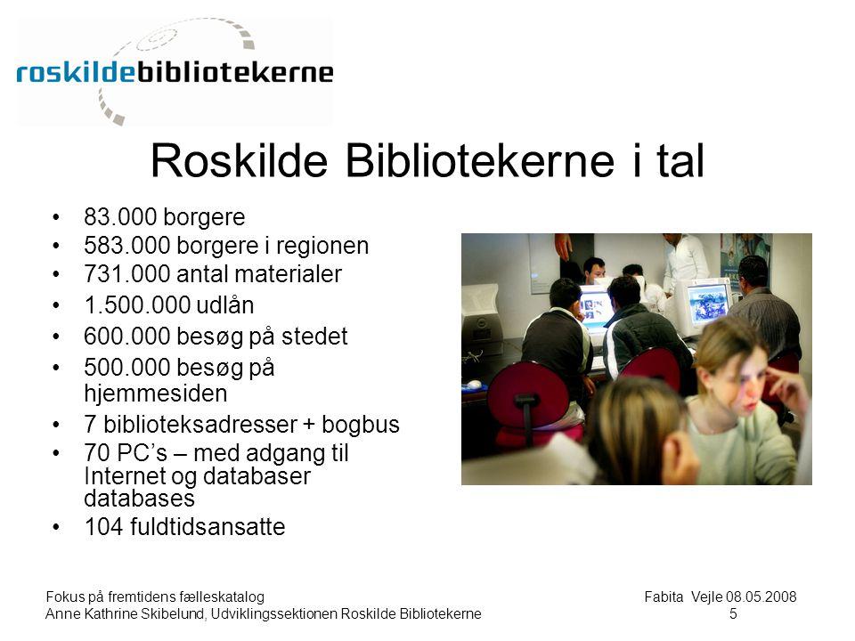 Fokus på fremtidens fælleskatalog Fabita Vejle 08.05.2008 Anne Kathrine Skibelund, Udviklingssektionen Roskilde Bibliotekerne5 5 Roskilde Bibliotekerne i tal 83.000 borgere 583.000 borgere i regionen 731.000 antal materialer 1.500.000 udlån 600.000 besøg på stedet 500.000 besøg på hjemmesiden 7 biblioteksadresser + bogbus 70 PC's – med adgang til Internet og databaser databases 104 fuldtidsansatte
