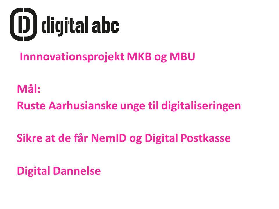 Innnovationsprojekt MKB og MBU Mål: Ruste Aarhusianske unge til digitaliseringen Sikre at de får NemID og Digital Postkasse Digital Dannelse