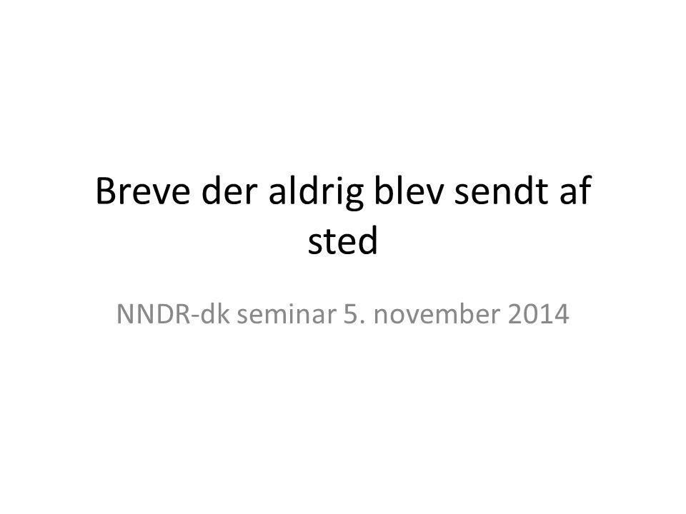Breve der aldrig blev sendt af sted NNDR-dk seminar 5. november 2014