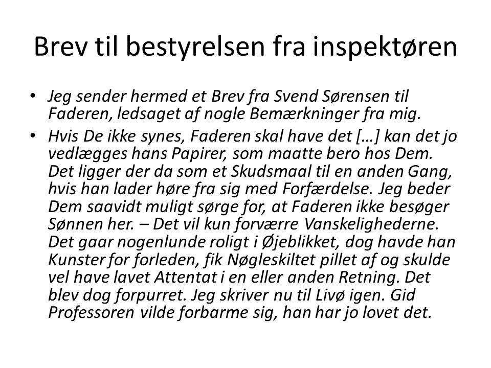 Brev til bestyrelsen fra inspektøren Jeg sender hermed et Brev fra Svend Sørensen til Faderen, ledsaget af nogle Bemærkninger fra mig.