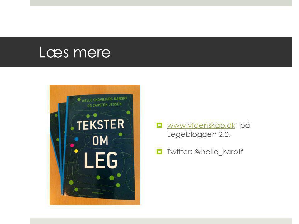 Læs mere  www.videnskab.dk på Legebloggen 2.0. www.videnskab.dk  Twitter: @helle_karoff