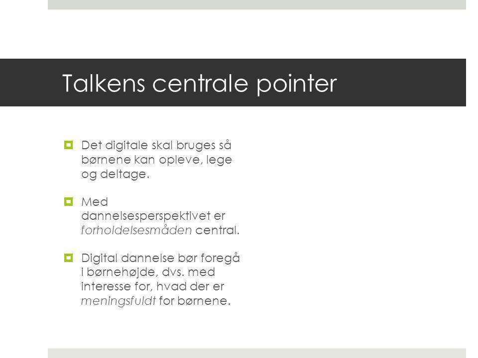 Talkens centrale pointer  Det digitale skal bruges så børnene kan opleve, lege og deltage.