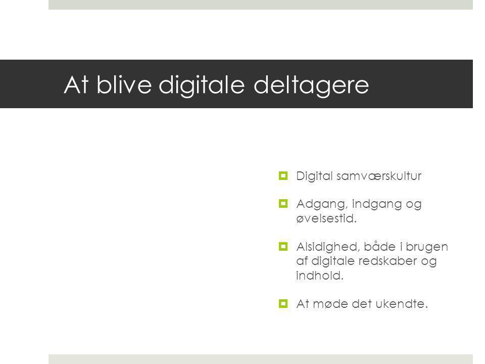 At blive digitale deltagere  Digital samværskultur  Adgang, indgang og øvelsestid.