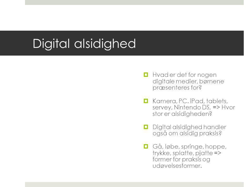 Digital alsidighed  Hvad er det for nogen digitale medier, børnene præsenteres for.