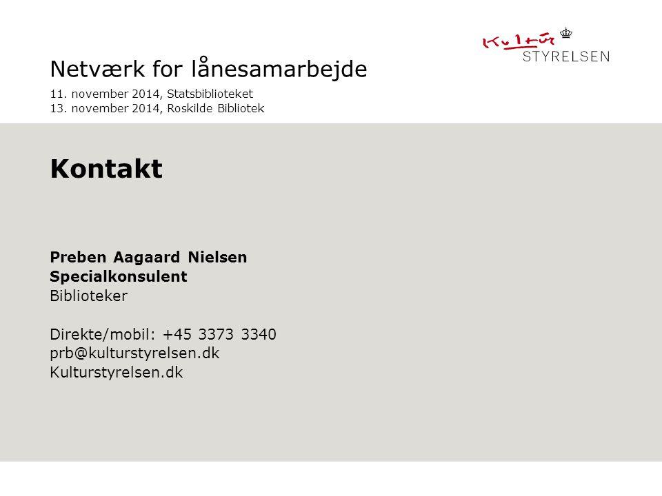 Netværk for lånesamarbejde Preben Aagaard Nielsen Specialkonsulent Biblioteker Direkte/mobil: +45 3373 3340 prb@kulturstyrelsen.dk Kulturstyrelsen.dk Indsæt kontaktinfo på sidste slide, hvis du ønsker dette.