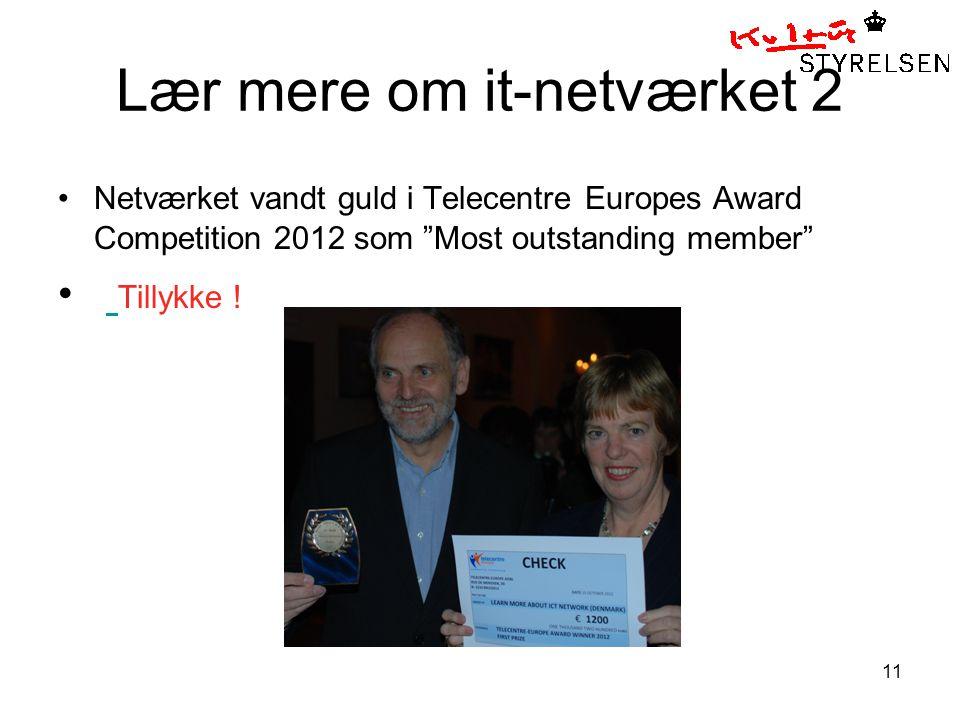 11 Lær mere om it-netværket 2 Netværket vandt guld i Telecentre Europes Award Competition 2012 som Most outstanding member Tillykke !