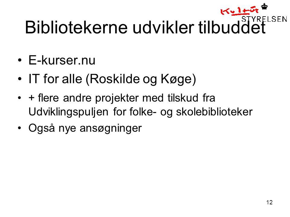 12 Bibliotekerne udvikler tilbuddet E-kurser.nu IT for alle (Roskilde og Køge) + flere andre projekter med tilskud fra Udviklingspuljen for folke- og skolebiblioteker Også nye ansøgninger