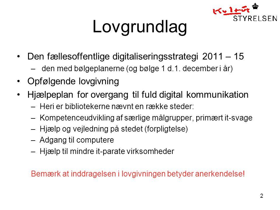 2 Lovgrundlag Den fællesoffentlige digitaliseringsstrategi 2011 – 15 – den med bølgeplanerne (og bølge 1 d.1.