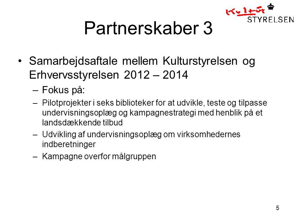 5 Partnerskaber 3 Samarbejdsaftale mellem Kulturstyrelsen og Erhvervsstyrelsen 2012 – 2014 –Fokus på: –Pilotprojekter i seks biblioteker for at udvikle, teste og tilpasse undervisningsoplæg og kampagnestrategi med henblik på et landsdækkende tilbud –Udvikling af undervisningsoplæg om virksomhedernes indberetninger –Kampagne overfor målgruppen