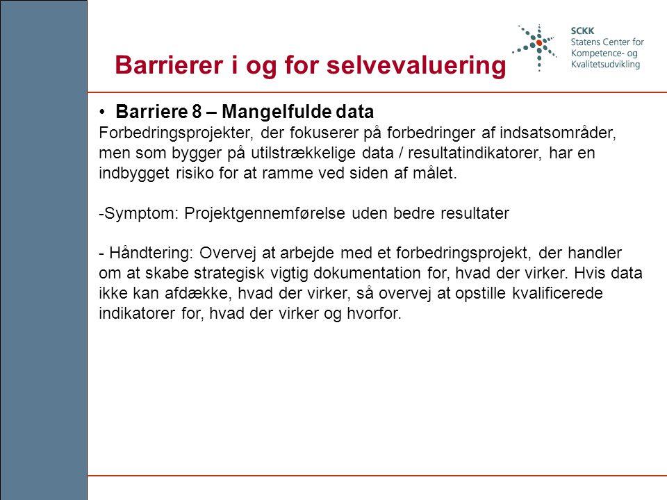 Barriere 8 – Mangelfulde data Forbedringsprojekter, der fokuserer på forbedringer af indsatsområder, men som bygger på utilstrækkelige data / resultatindikatorer, har en indbygget risiko for at ramme ved siden af målet.